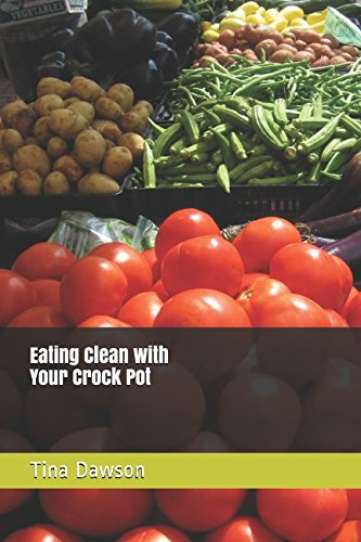 Eating Clean with Your Crock Pot by Tina Dawson