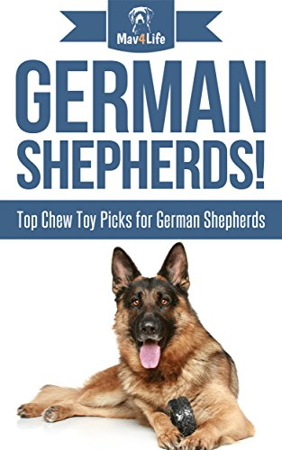German Shepherds!: Top Chew Toy Picks for German Shepherds (Mav4Life) (English Edition)