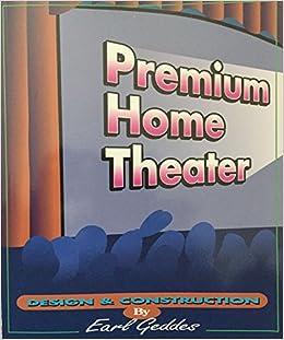 Premium Home Theater : Design U0026 Construction: Earl Geddes: Amazon.com: Books