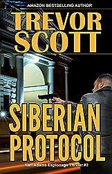 Siberian Protocol (Karl Adams Espionage Thriller Series Book 2)