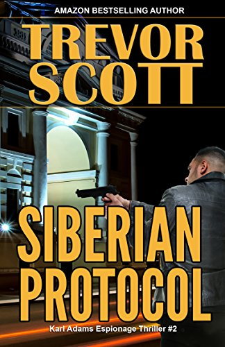 Siberian Protocol (Karl Adams Espionage Thriller Series Book 2)