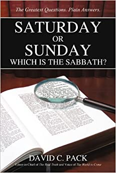 Saturday or Sunday: Which Is the Sabbath? by David C. Pack (2009-05-06)