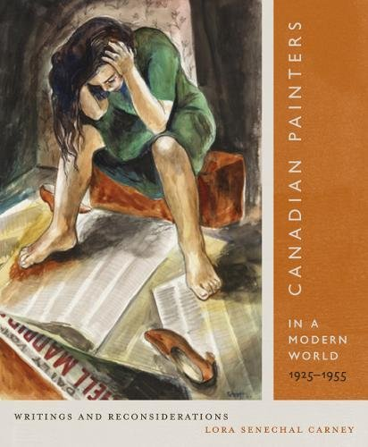 Canadian Painters in a Modern World, 1925–1955: Writings and Reconsiderations (McGill-Queen's/Beaverbrook Canadian Foundation Studies in Art History)
