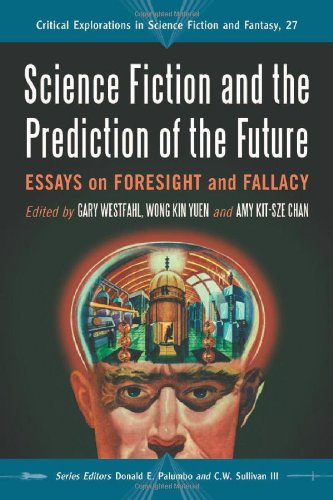 Science Fiction and the Prediction of the Future: Essays on Foresight and Fallacy (Critical Explorations in Science Fict