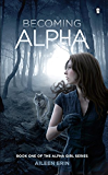 Becoming Alpha (Alpha Girl Book 1)
