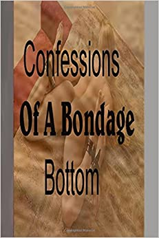 Confessions of a bondage bottom: A Submissive's Missive