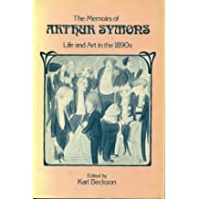 The Memoirs of Arthur Symons: Life and Art in the 1890s