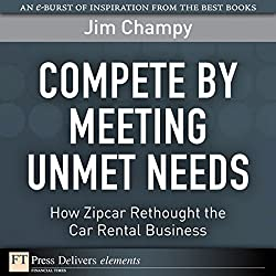 Compete by Meeting Unmet Needs