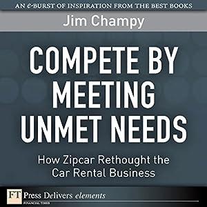 Cancel Zipcar Membership >> Compete by Meeting Unmet Needs Audiobook   Jim Champy   Audible.co.uk