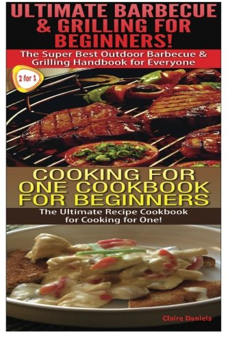 Ultimate Barbecue and Grilling for Beginners & Cooking For One Cookbook For Beginners (Cook Books Box Set) (Volume 6) PDF
