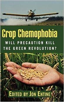 Book Crop Chemophobia: Will Precaution Kill the Green Revolution?