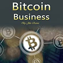 Bitcoin Business: Investing, Trading, Mining, and Storing Tips Audiobook by Jiles Reeves Narrated by Warren Seegers