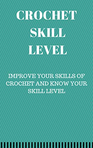 CROCHET SKILL LEVEL: IMPROVE YOUR SKILLS OF CROCHET AND KNOW YOUR SKILL LEVEL por Shubham Pal