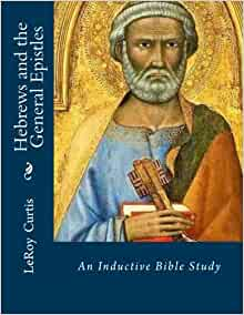 Hebrews And The General Epistles An Inductive Bible Study