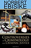 Controversies in Criminology and Criminal Justice, Ebisike, Norbert, 1620063212