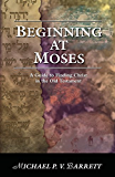 Beginning at Moses: A Guide to Finding Christ in the Old Testament (English Edition)