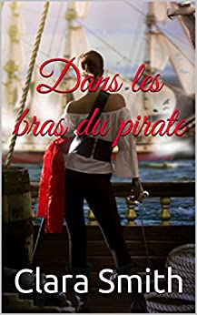 Dans les bras du pirate (French Edition) by [Smith, Clara]