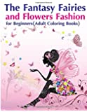 The Fantasy Fairies and Flowers Fashion for Beginners(Adult Coloring Books)