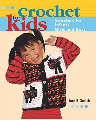 Sweater Pattern Kids (Crochet for Kids: Sweaters for Infants, Girls, and Boys)