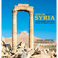 Lens on Syria: A Photographic Tour of Its Ancient and Modern Culture