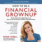How to Be a Financial Grownup: Proven Advice from High Achievers on How to Live Your Dreams and Have Financial Freedom | Tony Robbins,Bobbi Rebell