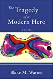 The Tragedy of a Modern Hero, Blake Warner, 059542564X