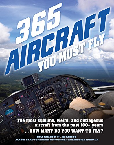 365 Aircraft You Must Fly: The most sublime, weird, and outrageous aircraft from the past 100+ years ... How many do you want to fly? ()