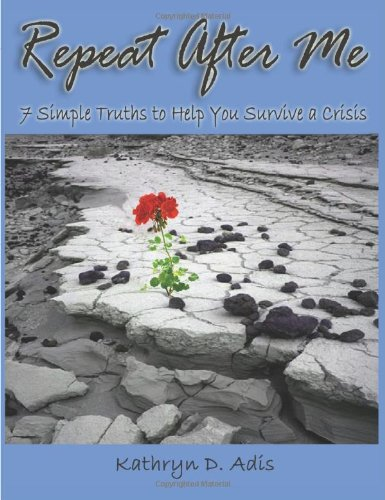Read Online Repeat After Me - 7 Simple Truths to Help You Survive a Crisis pdf epub