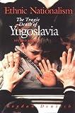 img - for Ethnic Nationalism: Tragic Death of Yugoslavia by Bogdan Denitch (1996-07-15) book / textbook / text book