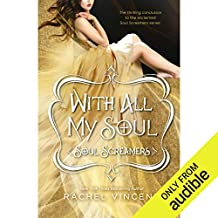 With All My Soul: Soul Screamers, Book 10