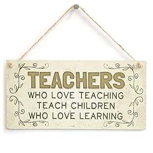 schlitzgnff Teachers Who Love Teaching Teach Children Who Love Learning - Best Teacher Thank You Gift Sign
