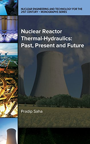 Nuclear Reactor Thermal-Hydraulics: Past, Present and Future (Nuclear Engineering and Technology for the 21st Century - Monographs Series)