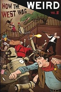 How the West Was Weird, Vol. 2: Twenty More Tales of the Weird, Wild West