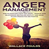#7: Anger Management: How to Overcome Hurts and Anger - Improve Your Relationship, Neutralize Hostility and Abuse to Stay Productive and Positive