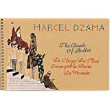 Marcel Dzama: The Book of Ballet (La Chose La Plus Incroyable Dans Le Monde)