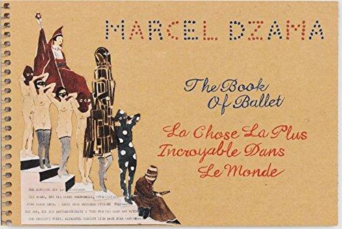 [Marcel Dzama: The Book of Ballet: La Chose La Plus Incroyable Dans Le Monde] (Classical Ballet Costume History)