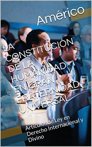 LA CONSTITUCIÓN DE LA HUMANIDAD EN GRAN FRATERNIDAD UNIVERSAL: Artículos de Ley en Derecho Internacional