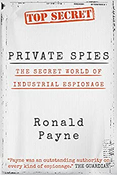 Private Spies: The Secret World of Industrial Espionage by [Payne, Ronald]