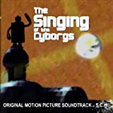 The Singing of the Cyborgs - Original Motion Picture Soundtrack by S.C.H.