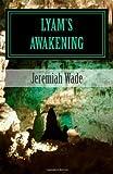 Lyam's Awakening, Jeremiah Wade, 1441475168
