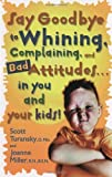 Say Goodbye to Whining, Complaining, and Bad Attitudes... in You and Your Kids Paperback – October 17, 2000
