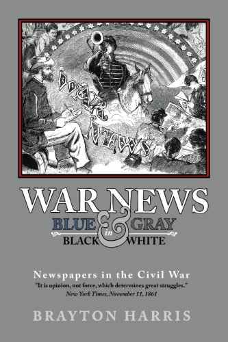 WAR NEWS: Blue & Gray in Black & White: Newspapers in the Civil War