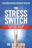 The Stress Switch: The Truth About Stress and How to Short-Circuit It