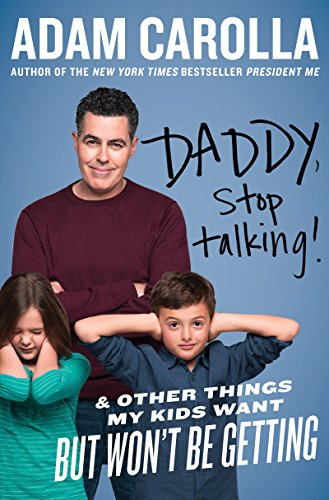 Daddy, Stop Talking!: And Other Things My Kids Want But Won't Be Getting (Best Adam Carolla Podcast)
