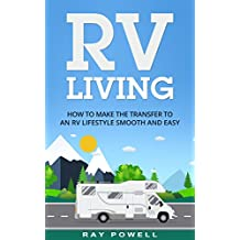 RV Living: How to Make the Transfer to an RV Lifestyle Smooth and Easy in 2018 (Freedom Lifestyle)