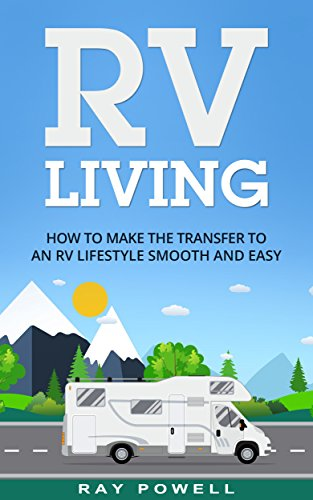 RV Living: How to Make the Transfer to an RV Lifestyle Smooth and Easy in 2018 (Freedom Lifestyle Book 1)