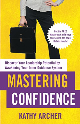 Mastering Confidence: Discover Your Leadership Potential by Awakening Your Inner Guidance System