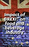 Impact of BREXIT on food and beverage industry: All you need to know about the UK leaving the EU