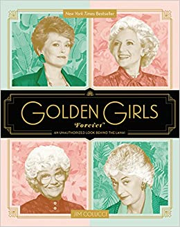 golden girls forever an unauthorized look behind the lanai jim colucci 9780062422903 amazon. Black Bedroom Furniture Sets. Home Design Ideas
