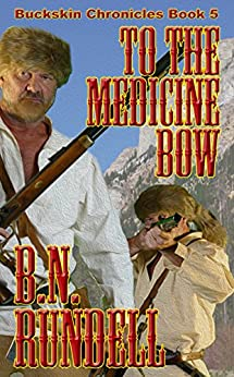 To The Medicine Bow  (Buckskin Chronicles Book 5) by [Rundell, B.N.]